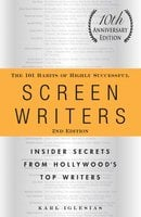 The 101 Habits of Highly Successful Screenwriters, 10th Anniversary Edition - Karl Iglesias