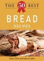 The 50 Best Bread Recipes - Adams Media