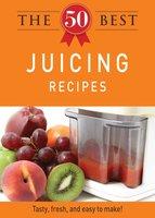 The 50 Best Juicing Recipes - Adams Media