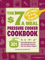 The $7 a Meal Pressure Cooker Cookbook: 301 Delicious Meals You Can Prepare Quickly for the Whole Family - Chef Susan Irby