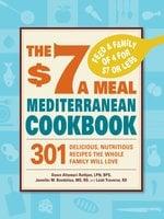 The $7 a Meal Mediterranean Cookbook - Dawn Altomari-Rathjen, Jennifer M. Bendelius, Leah Traverse