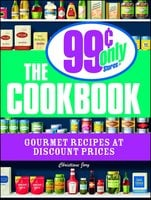 The 99 Cent Only Stores Cookbook: Gourmet Recipes at Discount Prices - Christiane Jory