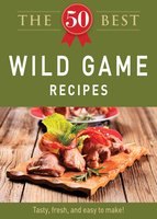 The 50 Best Wild Game Recipes - Adams Media