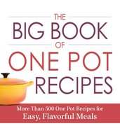 The Big Book of One Pot Recipes: More Than 500 One Pot Recipes for Easy, Flavorful Meals - Adams Media