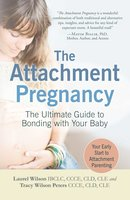 The Attachment Pregnancy: The Ultimate Guide to Bonding with Your Baby - Laurel Wilson,Tracy Wilson Peters