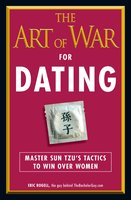 The Art of War for Dating: Master Sun Tzu's Tactics to Win Over Women - Eric Rogell