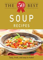 The 50 Best Soup Recipes - Adams Media