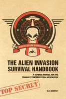 The Alien Invasion Survival Handbook: A Defense Manual for the Coming Extraterrestrial Apocalypse - W.H. Mumfrey