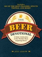 The Beer Devotional: A Daily Celebration of the World's Most Inspiring Beers - Jess Lebow