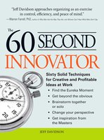 The 60 Second Innovator: Sixty Solid Techniques for Creative and Profitable Ideas at Work - Jeff Davidson