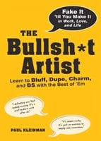 The Bullsh*t Artist: Learn to Bluff, Dupe, Charm, and BS with the Best of 'Em - Paul Kleinman