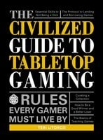 The Civilized Guide to Tabletop Gaming: Rules Every Gamer Must Live By - Teri Litorco
