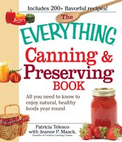 The Everything Canning and Preserving Book: All you need to know to enjoy natural, healthy foods year round - Patricia Telesco, Jeanne P Maack