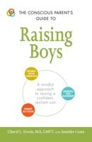The Conscious Parent's Guide to Raising Boys: A Mindful Approach to Raising a Confident, Resilient Son - Jennifer Costa,Cheryl L Erwin