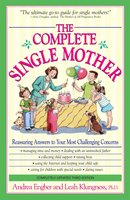 The Complete Single Mother: Reassuring Answers to Your Most Challenging Concerns - Andrea Engber, Leah Klungness