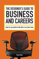 The Designer's Guide to Business and Careers: How to Succeed on the Job or on Your Own - Peg Faimon