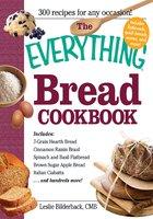The Everything Bread Cookbook - Leslie Bilderback