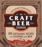 The Craft Beer Cookbook: From IPAs and Bocks to Pilsners and Porters, 100 Artisanal Recipes for Cooking with Beer - Jacquelyn Dodd