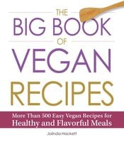 The Big Book of Vegan Recipes: More Than 500 Easy Vegan Recipes for Healthy and Flavorful Meals - Jolinda Hackett
