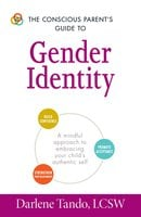The Conscious Parent's Guide to Gender Identity: A Mindful Approach to Embracing Your Child's Authentic Self - Darlene Tando