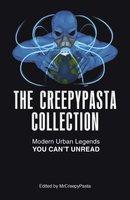 The Creepypasta Collection: Modern Urban Legends You Can't Unread - MrCreepyPasta