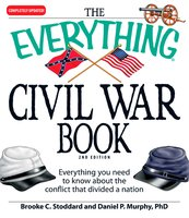 The Everything Civil War Book: Everything you need to know about the conflict that divided a nation - Daniel P Murphy, Brooke C Stoddard