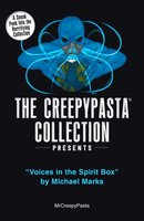 The Creepypasta Collection Presents: Voices in the Spirit Box by Michael Marks - MrCreepyPasta