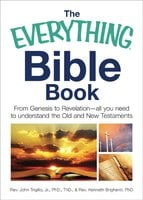 The Everything Bible Book: From Genesis to Revelation, All You Need to Understand the Old and New Testaments - John Trigilio,Kenneth Brighenti