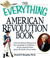The Everything American Revolution Book - Daniel P Murphy
