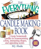 The Everything Candlemaking Book - Marie-Jeanne Abadie