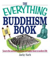The Everything Buddhism Book: Learn the Ancient Traditions and Apply Them to Modern Life - Jacky Sach