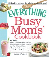 The Everything Busy Moms' Cookbook - Susan Whetzel