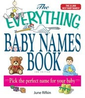 The Everything Baby Names Book, Completely Updated With 5,000 More Names!: Pick the Perfect Name for Your Baby - June Rifkin