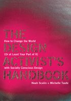 The Design Activist's Handbook: How to Change the World (Or at Least Your Part of It) with Socially Conscious Design - Noah Scalin, Michelle Taute