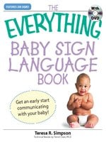 The Everything Baby Sign Language Book: Get an early start communicating with your baby! - Teresa R Simpson
