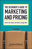 The Designer's Guide To Marketing And Pricing: How To Win Clients And What To Charge Them - Ilise Benun,Peleg Top