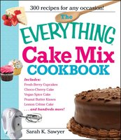 The Everything Cake Mix Cookbook - Sarah K Sawyer