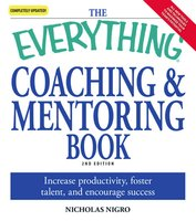 The Everything Coaching and Mentoring Book: How to increase productivity, foster talent, and encourage success - Nicholas Nigro