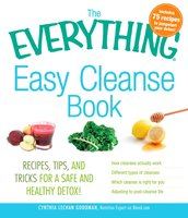 The Everything Easy Cleanse Book: Recipes, tips, and tricks for a safe and healthy detox! - Cynthia Lechan Goodman,Cynthia Lechan