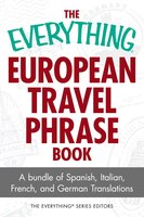 The Everything European Travel Phrase Book: A Bundle of Spanish, Italian, French, and German Translations - Laura K Lawless, Ronald Glenn Wrigley, The Everything Series Editors, Cari Luna