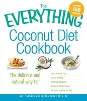 The Everything Coconut Diet Cookbook - Anji Sandage, Lorena Novak Bull
