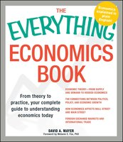 The Everything Economics Book: From theory to practice, your complete guide to understanding economics today - David A Mayer