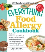 The Everything Food Allergy Cookbook: Prepare easy-to-make meals – without nuts, milk, wheat, eggs, fish or soy - Linda Larsen