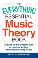 The Everything Essential Music Theory Book: A Guide to the Fundamentals of Reading, Writing, and Understanding Music - Marc Schonbrun