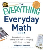 The Everything Everyday Math Book: From Tipping to Taxes, All the Real-World, Everyday Math Skills You Need - Christopher Monahan