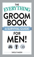 The Everything Groom Book: A survival guide for men! - Shelly Hagen
