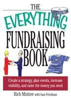 The Everything Fundraising Book: Create a Strategy, Plan Events, Increase Visibility, and Raise the Money You Need - Richard Mintzer, Sam Friedman