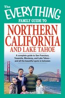 The Everything Family Guide to Northern California and Lake Tahoe - Kim Kavin