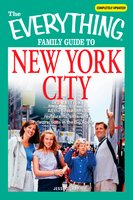 The Everything Family Guide to New York City: All the best hotels, restaurants, sites, and attractions in the Big Apple - Jesse Leaf