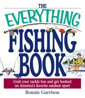 The Everything Fishing Book: Grab Your Tackle Box and Get Hooked on America's Favorite Outdoor Sport - Ronnie Garrison